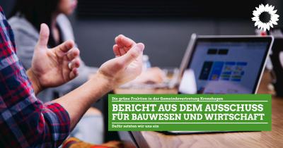 """Man sieht gestikulierende Hände vor einem Laptop. Darüber steht grün unterlegt """"Bericht au dem Ausschuss für Bauwesen und Wirtschaft. Dafür Setzen wir uns ein. Die grüne Fraktion in der Gemeindevertretung Kronshagen."""